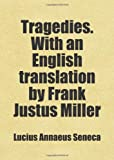 Seneca, Lucius Annaeus: Tragedies. With an English translation by Frank Justus Miller