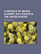 A Defence of Negro Slavery, as It Exists in…