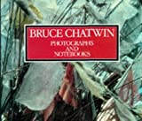 Chatwin, Bruce: The Photographs and Notebooks of Bruce Chatwin
