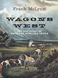 Frank McLynn: Wagons West: The Epic Story of America's Overland Trails
