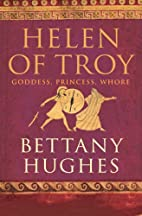 Helen of Troy: Goddess, Princess, Whore by…