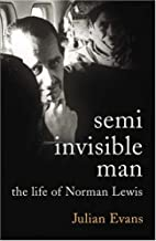 Semi invisible man: the life of Norman Lewis…