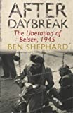 Shephard, Ben: After Daybreak: The Liberation of Belsen, 1945