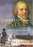 Lawday, David: Napoleon&#39;s Master: A Life of Prince Talleyrand