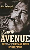 Halberstadt, Alex: Lonely Avenue : The Unlikely Life and Times of Doc Pomus
