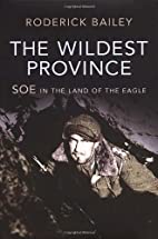 The Wildest Province: SOE in the Land of the…