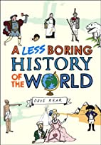 A Less Boring History of the World by Dave…