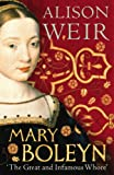 Weir, Alison: Mary Boleyn: 'The Great and Infamous Whore'