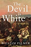 Palmer, William: The Devil is White: A Novel