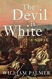 Palmer, William: The Devil is White: A Novel