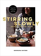 Stirring Slowing: A Mindful Cookbook by…