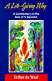Waal, Esther De: A Life-giving Way: Commentary on the Rule of St. Benedict