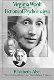 Abel, Elizabeth: Virginia Woolf and the Fictions of Psychoanalysis