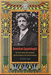 American Egyptologist: The Life of James…