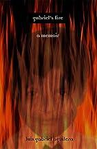 Gabriel's Fire: A Memoir by Luis Gabriel…