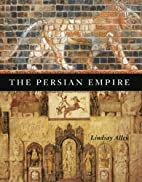 The Persian Empire by Lindsay Allen