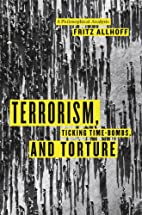 Terrorism, Ticking Time-Bombs, and Torture:…