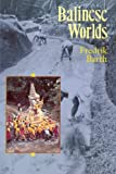 Barth, Fredrik: Balinese Worlds