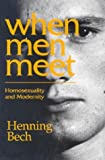 Bech, Henning: When Men Meet: Homosexualiity and Modernity