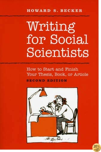 TWriting for Social Scientists: How to Start and Finish Your Thesis, Book, or Article: Second Edition (Chicago Guides to Writing, Editing, and Publishing)