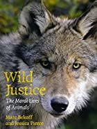 Wild Justice: The Moral Lives of Animals by…