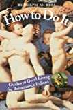 Bell, Rudolph M.: How to Do It: Guides to Good Living for Renaissance Italians