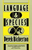 Bickerton, Derek: Language &amp; Species
