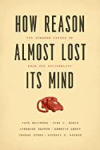 How Reason Almost Lost Its Mind: The Strange…