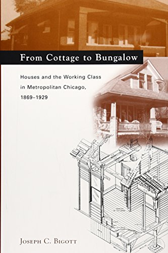 from-cottage-to-bungalow-houses-and-the-working-class-in-metropolitan-chicago-1869-1929-chicago-architecture-and-urbanism