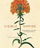 Visible Empire: Botanical Expeditions and…