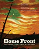 Brownlee, Peter John: Home Front: Daily Life in the Civil War North