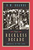 Brands, H. W.: The Reckless Decade: America in the 1890s