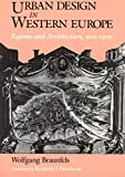 Braunfels, Wolfgang: Urban Design in Western Europe: Regime and Architecture, 900-1900