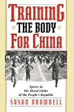 Brownell, Susan: Training the Body for China: Sports in the Moral Order of the People's Republic
