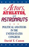 David T. Canon: Actors, Athletes, and Astronauts: Political Amateurs in the United States Congress (American Politics and Political Economy Series)