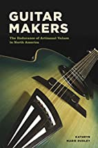 Guitar Makers: The Endurance of Artisanal…