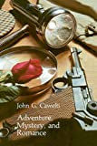 Cawelti, John G.: Adventure, Mystery, and Romance