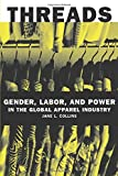Collins, Jane Lou: Threads: Gender, Labor, and Power in the Global Apparel Industry