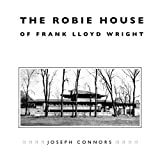 Connors, Joseph: The Robie House of Frank Lloyd Wright