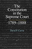 Currie, David P.: The Constitution in the Supreme Court: The First Hundred Years, 1789-1888