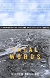 Cushing, Steven: Fatal Words: Communication Clashes and Aircraft Crashes