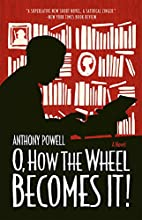 O, How the Wheel Becomes It!: A Novel by…