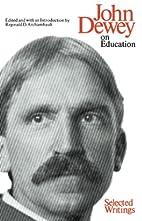 John Dewey, On Education: Selected Writings…