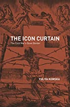 The icon curtain : the Cold War's quiet…