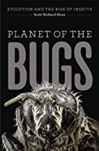 Planet of the Bugs: Evolution and the Rise…