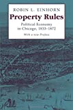 Einhorn, Robin Leigh: Property Rules: Political Economy in Chicago, 1833-1872
