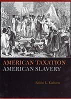 American Taxation, American Slavery by Robin…