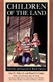 Elder, Glen H.: Children of the Land: Adversity and Success in Rural America