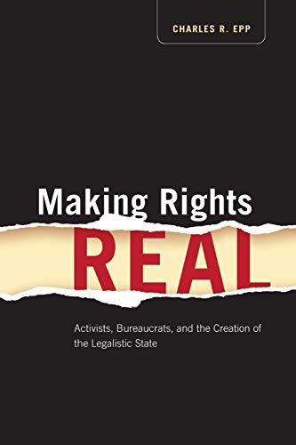 making-rights-real-activists-bureaucrats-and-the-creation-of-the-legalistic-state-chicago-series-in-law-and-society