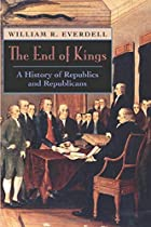 The End of Kings: A History of Republics and…